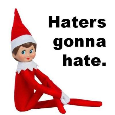 Elf haters gonna hate