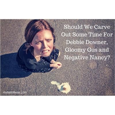Debbie Downer, Gloomy Gus and Negative Nancy- Friends or Foes-
