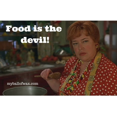 Food is the devil!